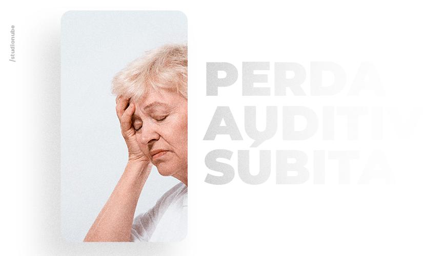 Perda auditiva súbita: saiba o que é e como tratar