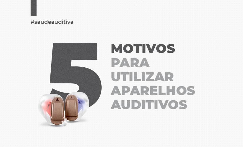 5 motivos para usar aparelhos auditivos
